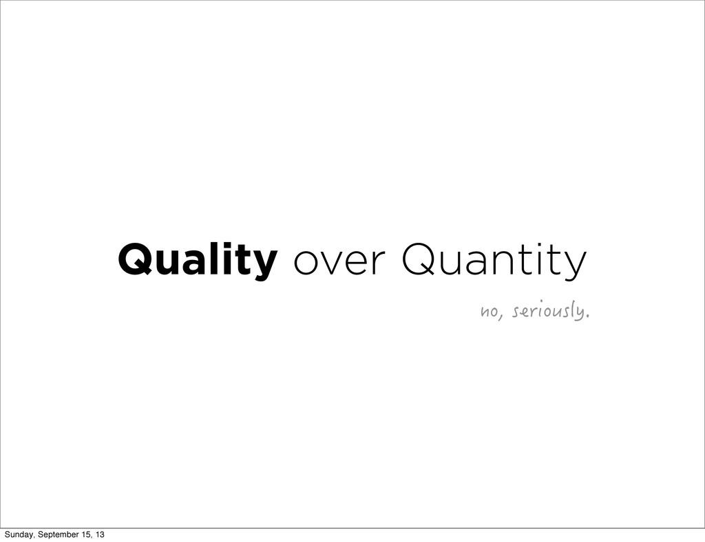 Quality over Quantity PQUGTKQWUN[ Sunday, Se...