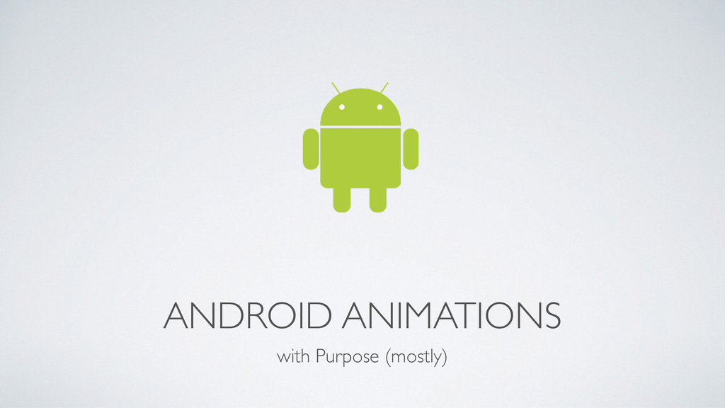 ANDROID ANIMATIONS with Purpose (mostly)