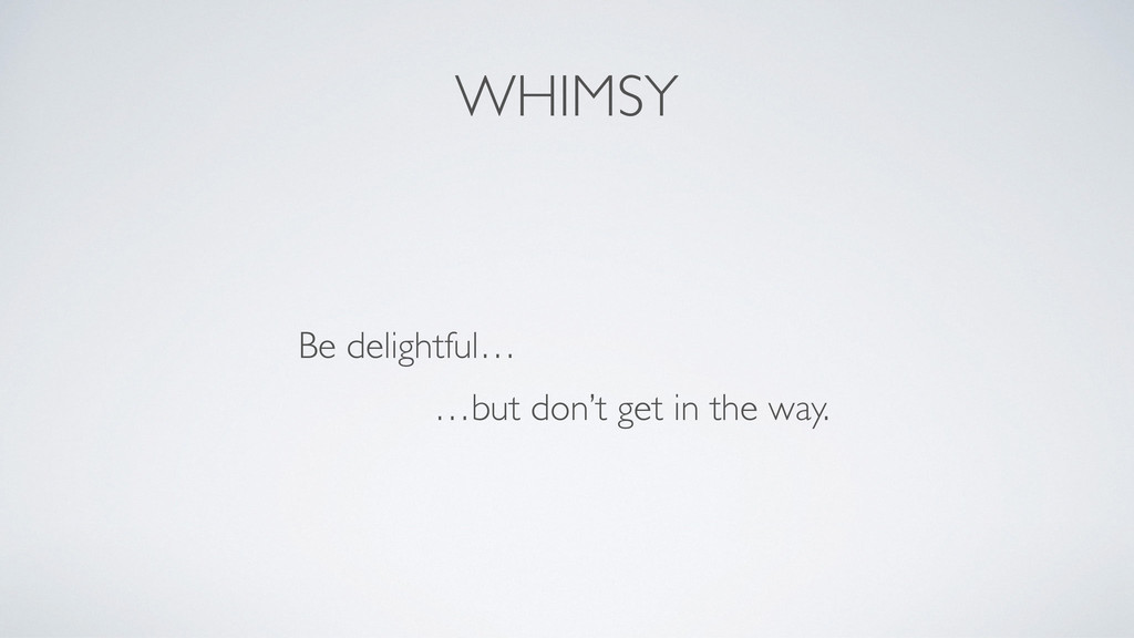 WHIMSY Be delightful…	 