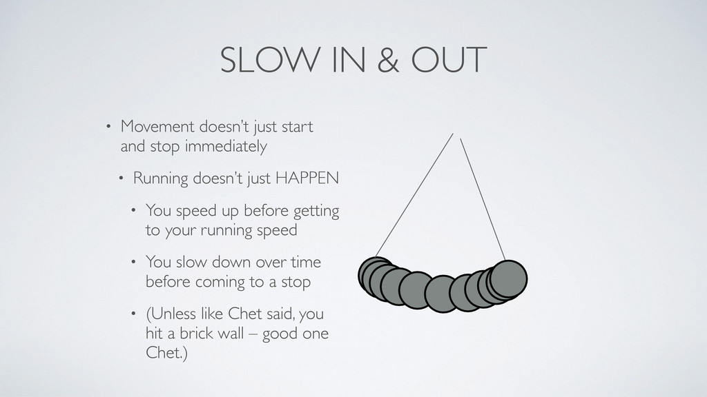 SLOW IN & OUT • Movement doesn't just start and...