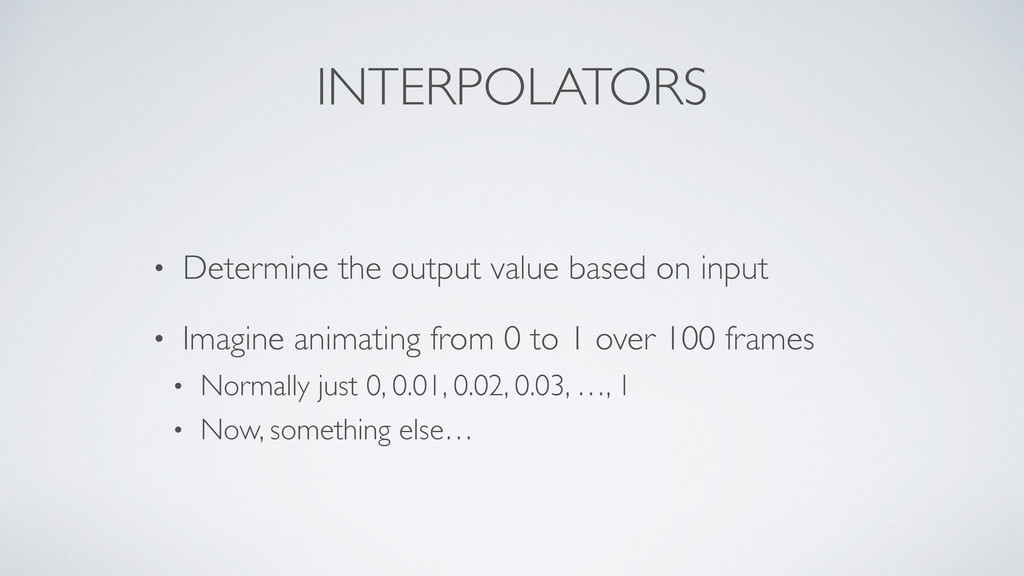 INTERPOLATORS • Determine the output value base...
