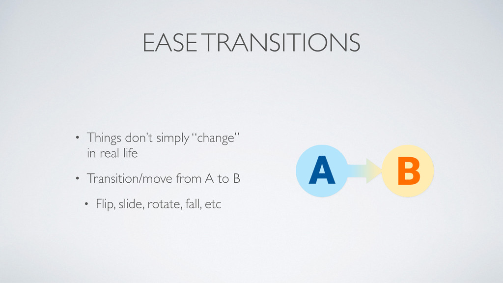 "EASE TRANSITIONS • Things don't simply ""change""..."