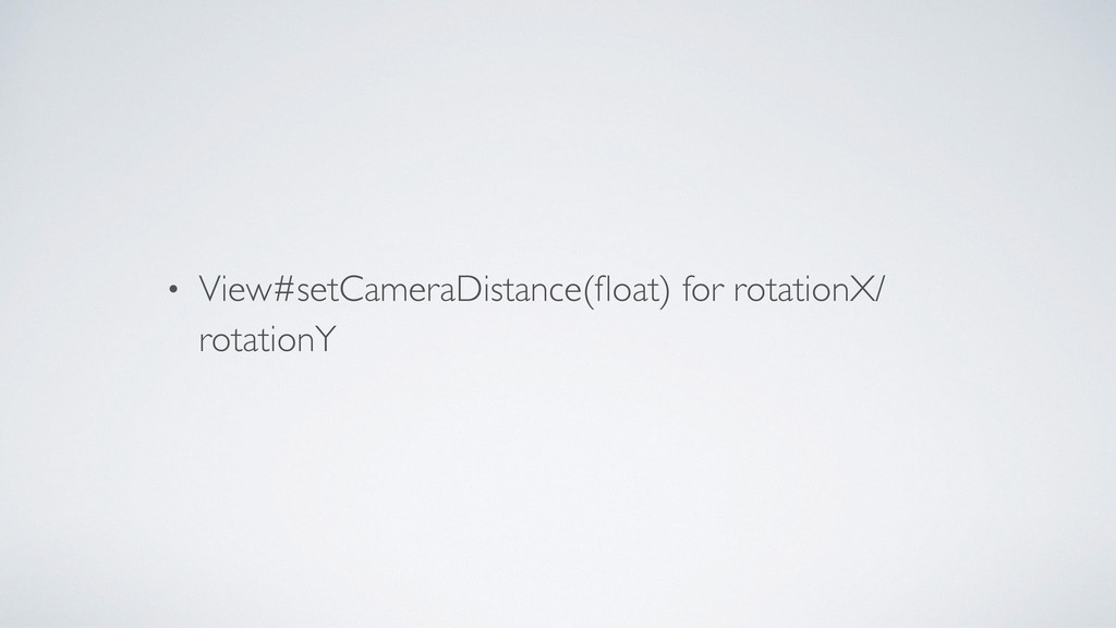 • View#setCameraDistance(float) for rotationX/ r...