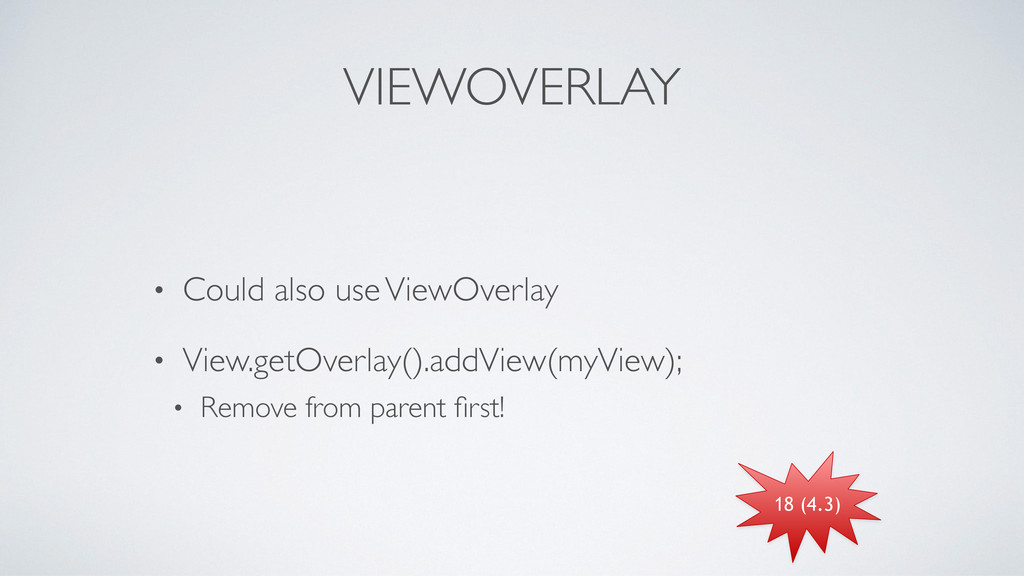 VIEWOVERLAY • Could also use ViewOverlay	 