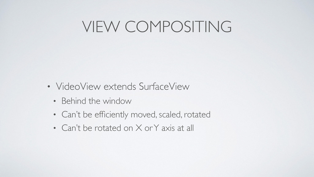 VIEW COMPOSITING • VideoView extends SurfaceVie...