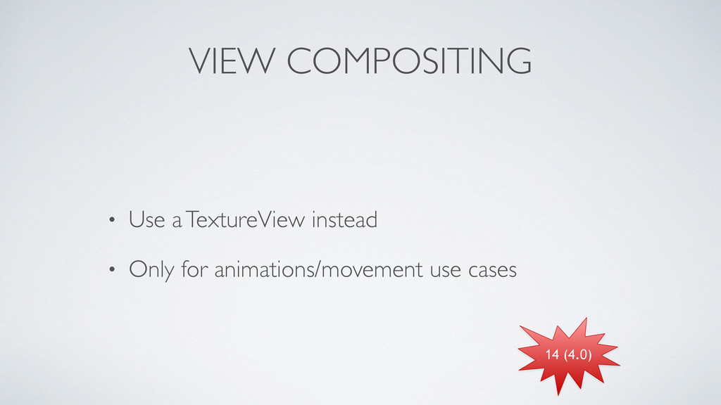 VIEW COMPOSITING • Use a TextureView instead	 