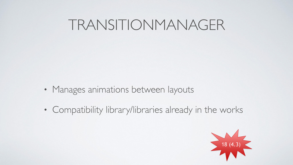 TRANSITIONMANAGER • Manages animations between ...