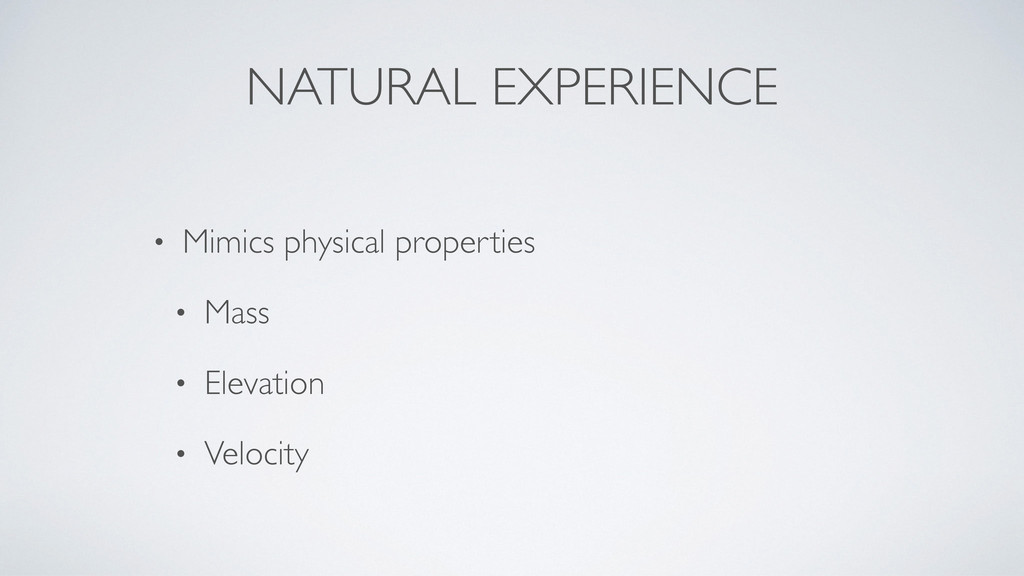 NATURAL EXPERIENCE • Mimics physical properties...
