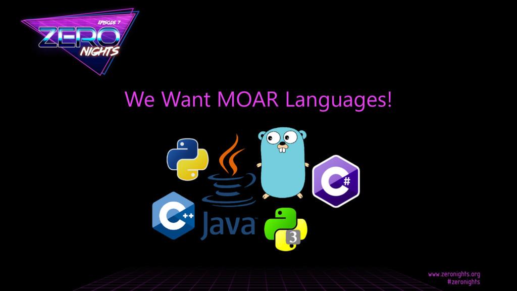 We Want MOAR Languages!