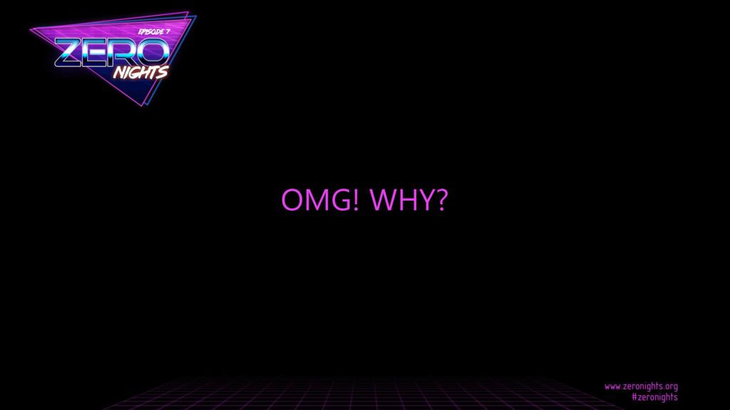 OMG! WHY?