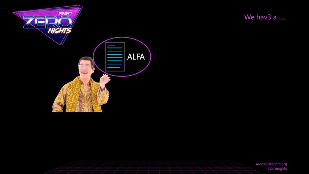 We hav3 a …. ALFA