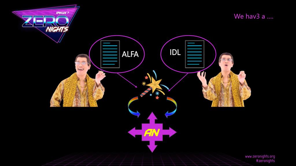 We hav3 a …. s AN ALFA IDL