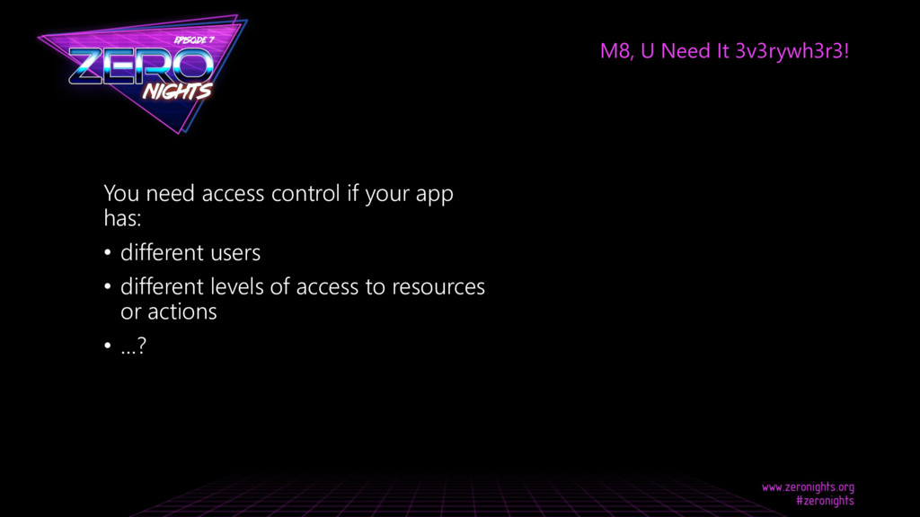 You need access control if your app has: • diff...