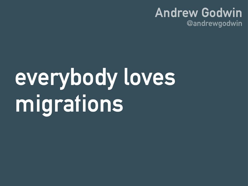 Andrew Godwin @andrewgodwin everybody loves mig...