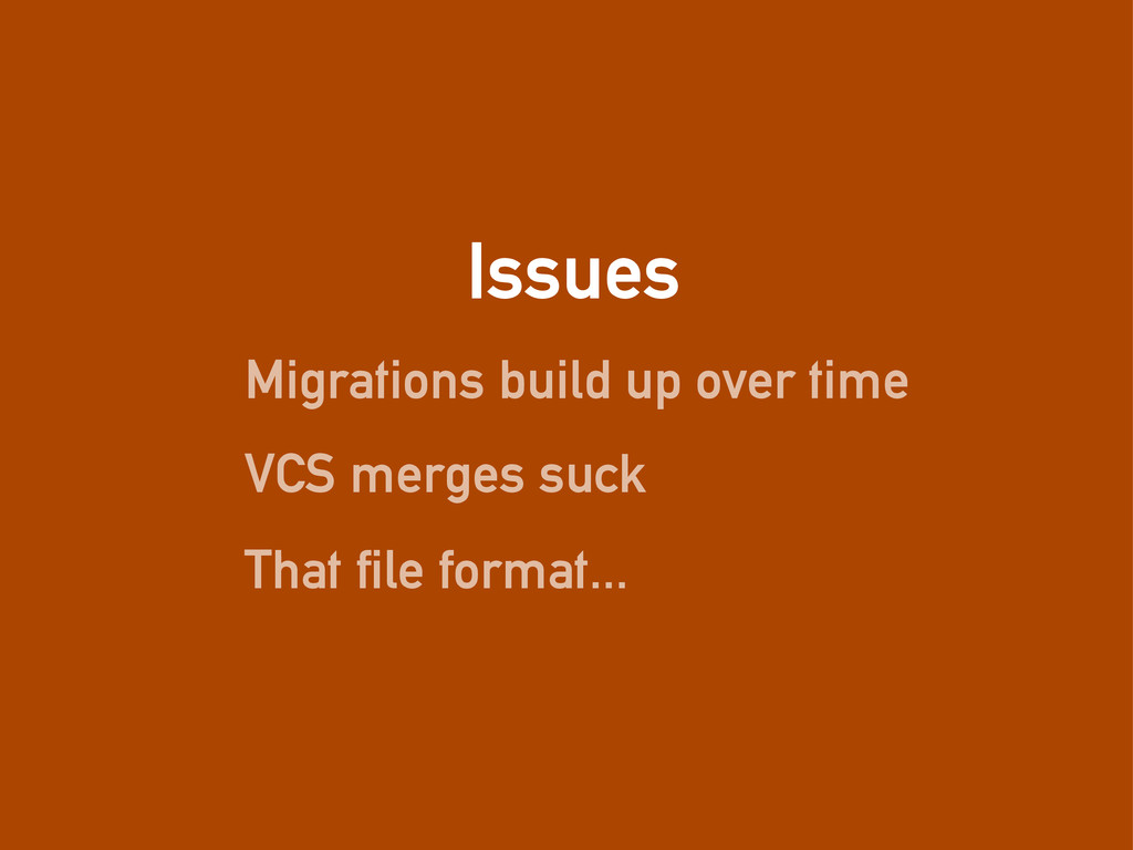 Issues Migrations build up over time VCS merges...