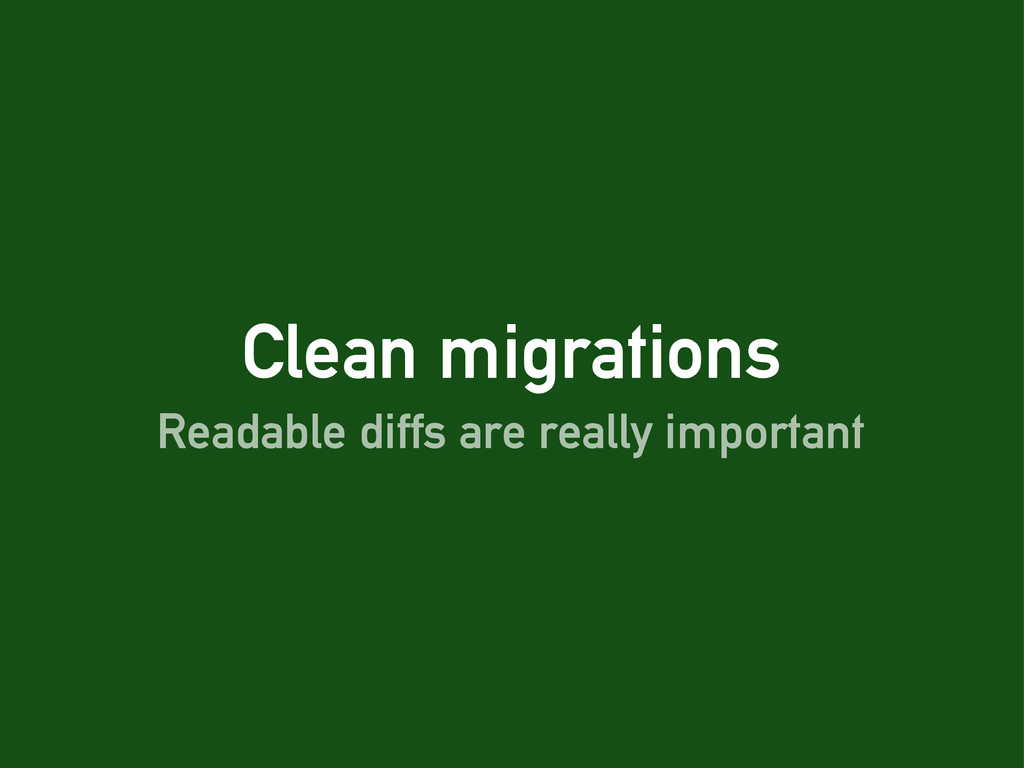 Clean migrations Readable diffs are really impo...