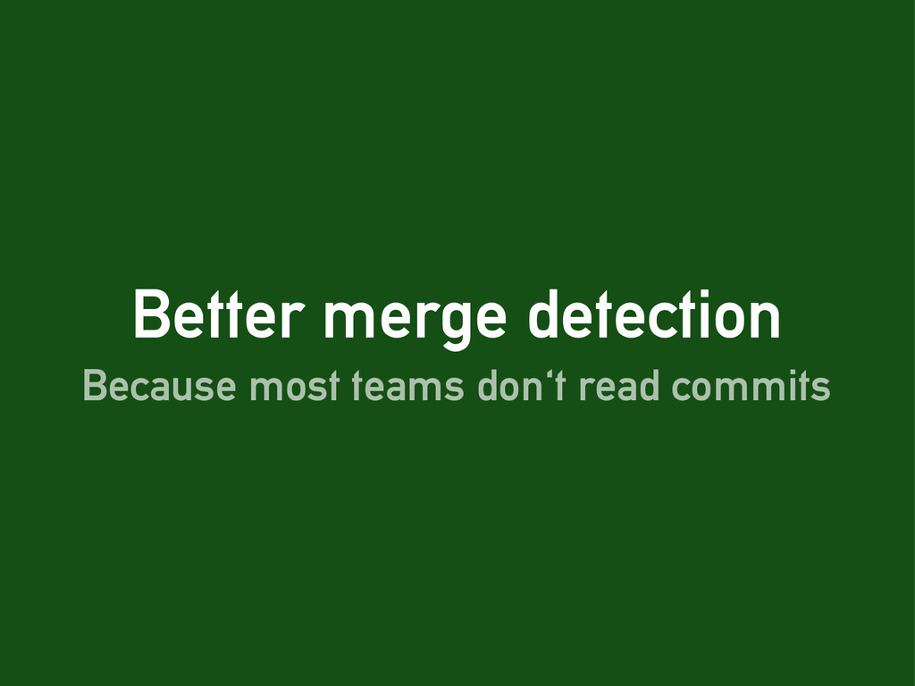 Better merge detection Because most teams don't...