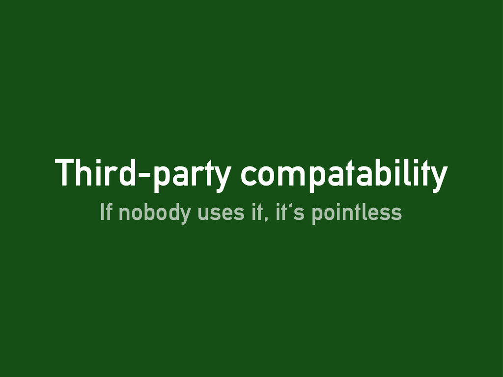Third-party compatability If nobody uses it, it...