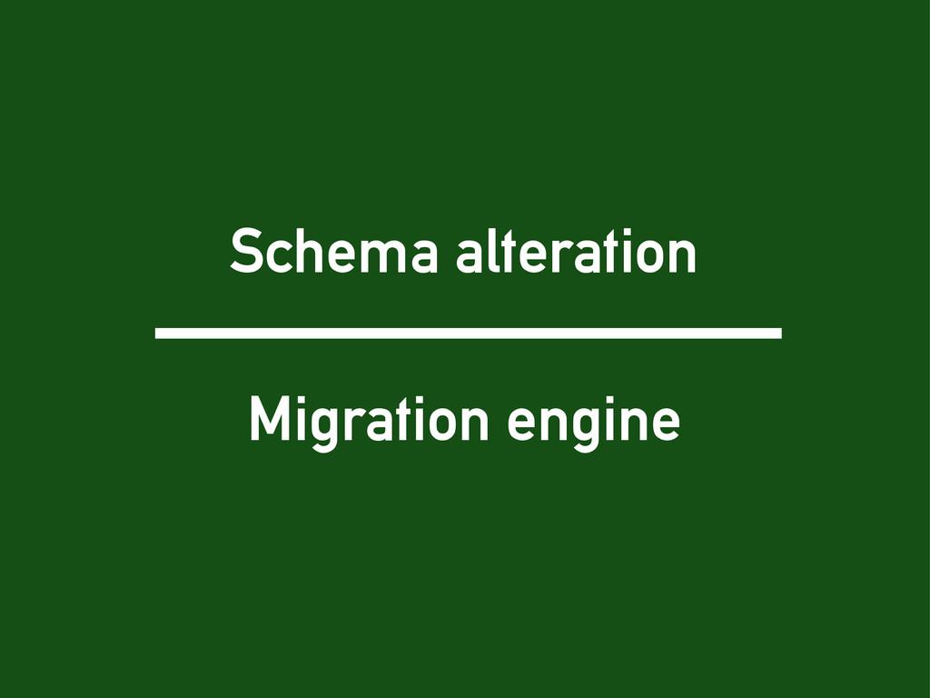 Schema alteration Migration engine