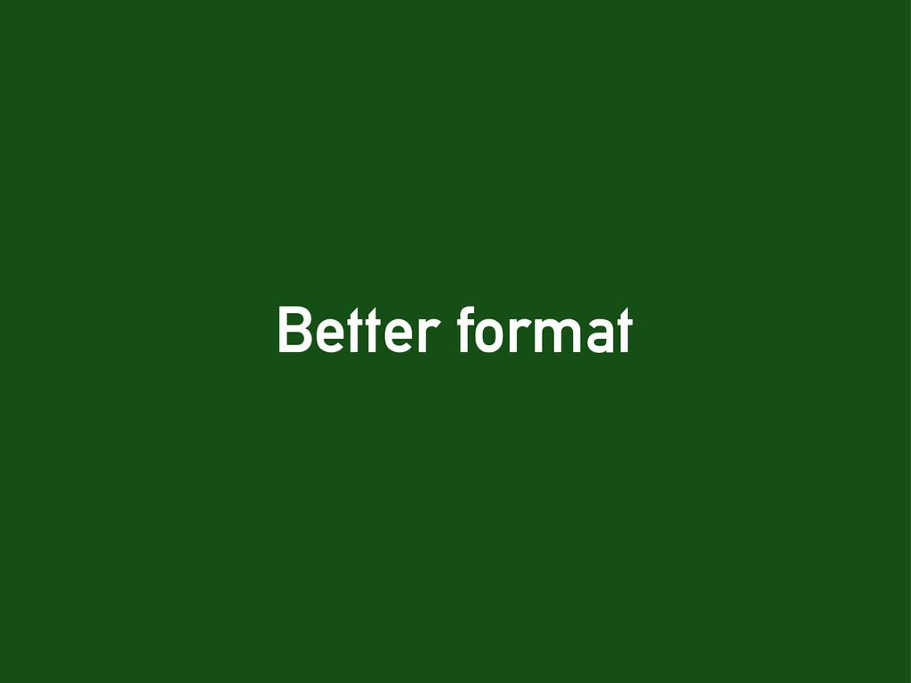 Better format