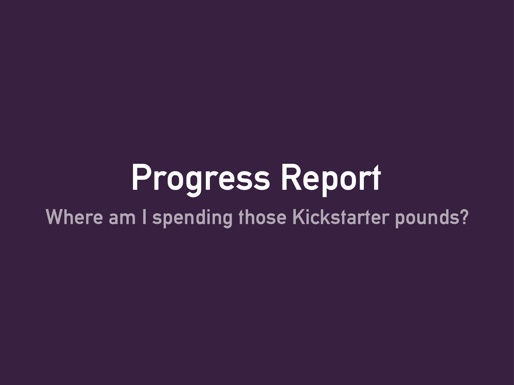Progress Report Where am I spending those Kicks...