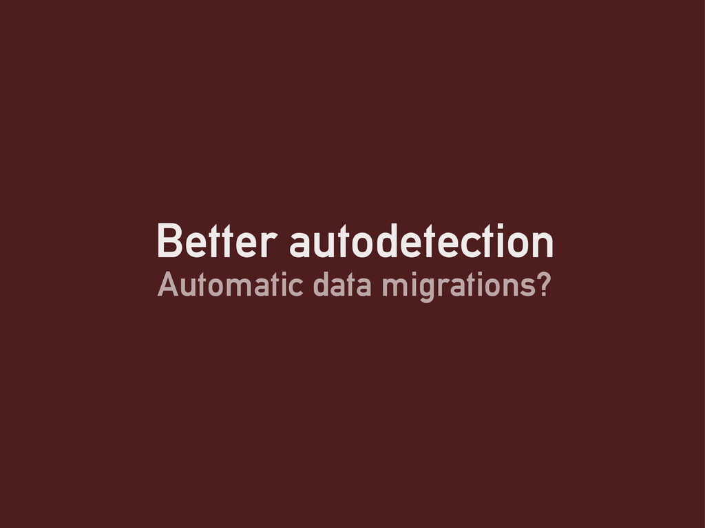 Better autodetection Automatic data migrations?