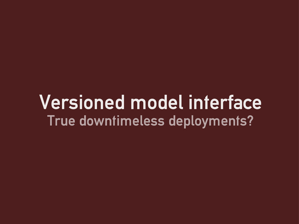 Versioned model interface True downtimeless dep...