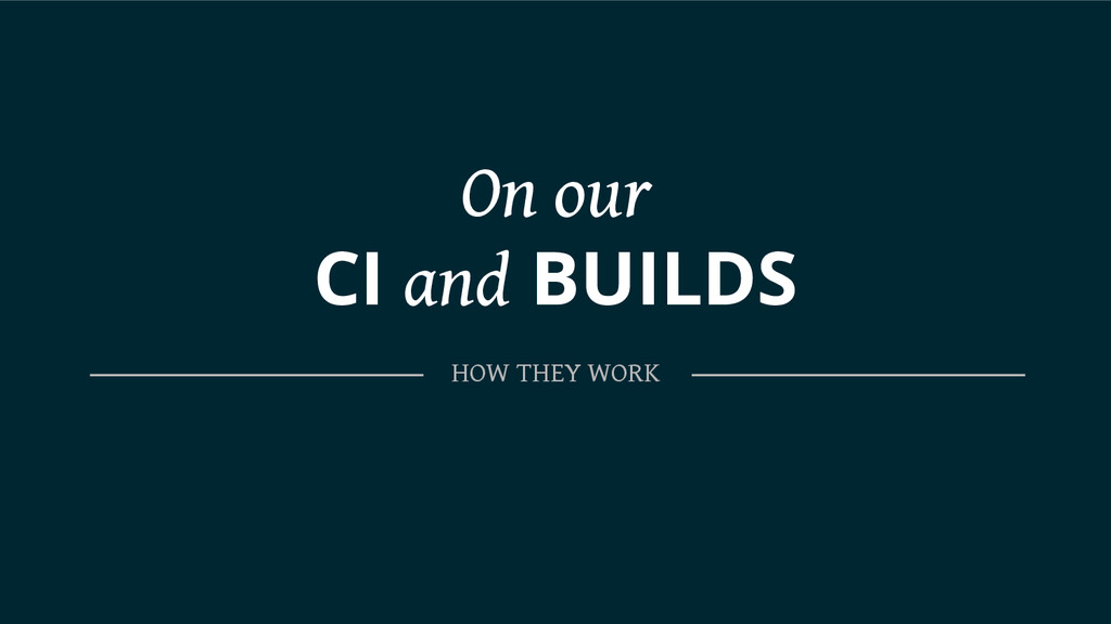 On our CI and BUILDS HOW THEY WORK