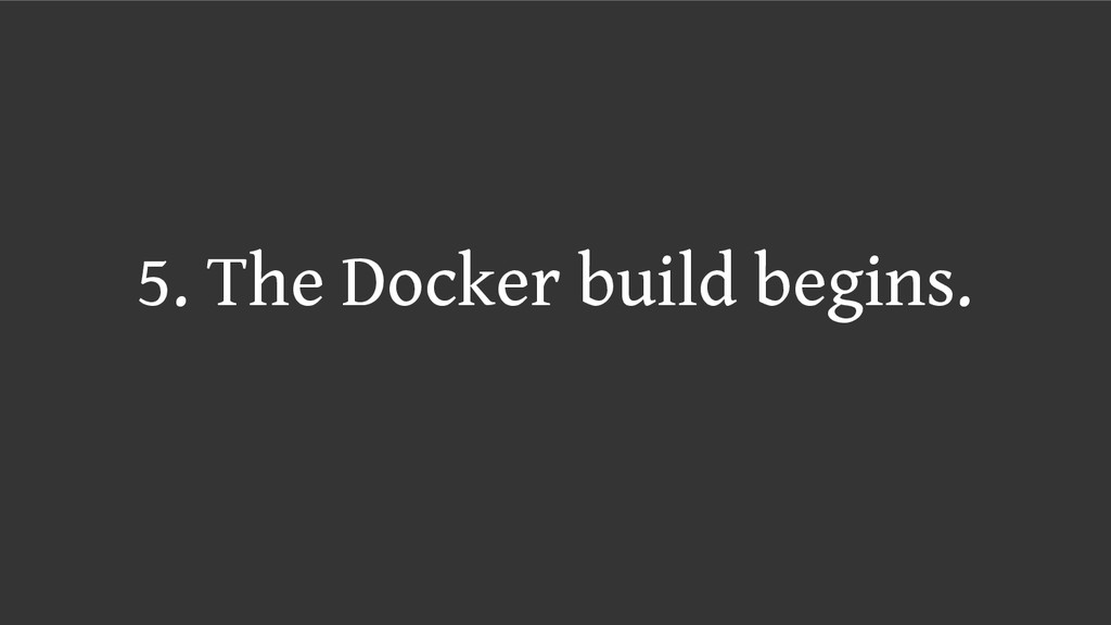 5. The Docker build begins.