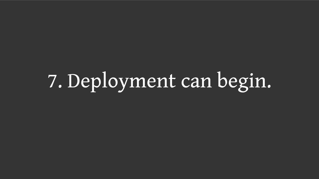 7. Deployment can begin.
