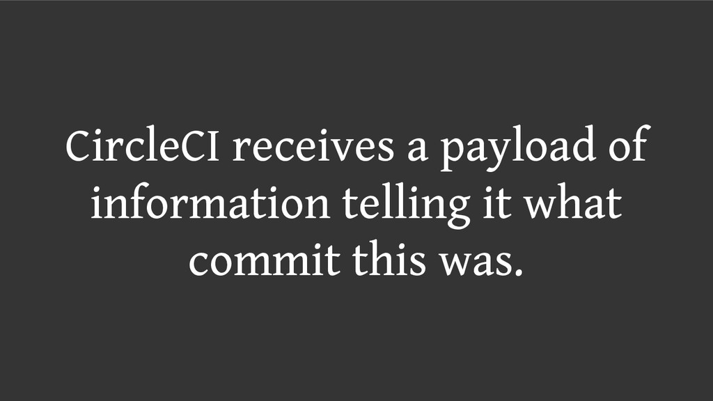 CircleCI receives a payload of information tell...
