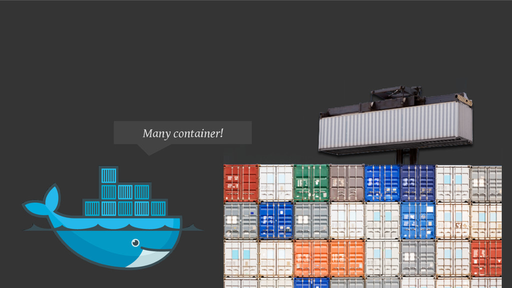 Many container!