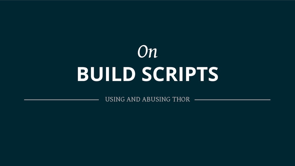 On BUILD SCRIPTS USING AND ABUSING THOR