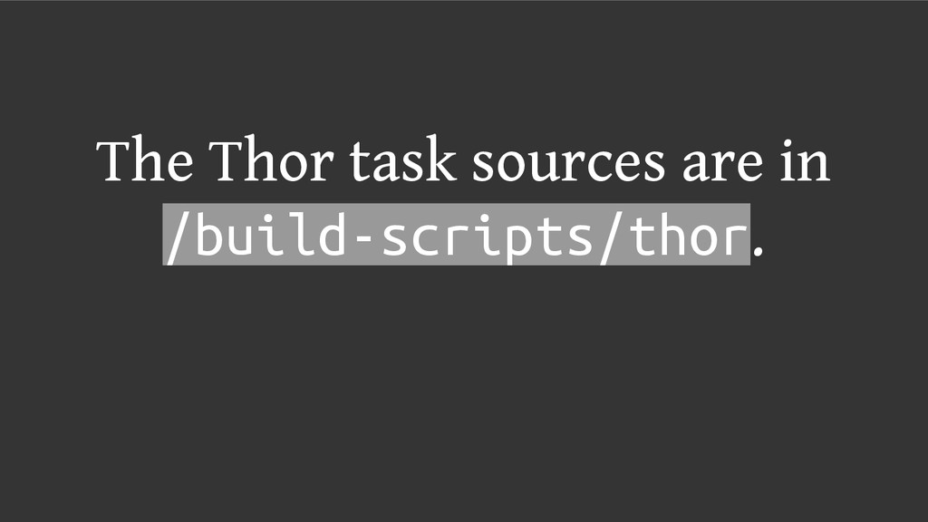 The Thor task sources are in /build-scripts/tho...