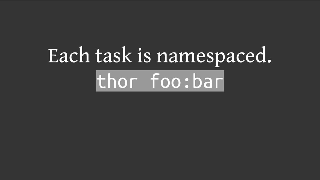 Each task is namespaced. thor foo:bar