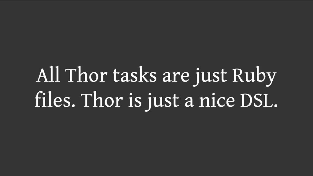 All Thor tasks are just Ruby files. Thor is jus...