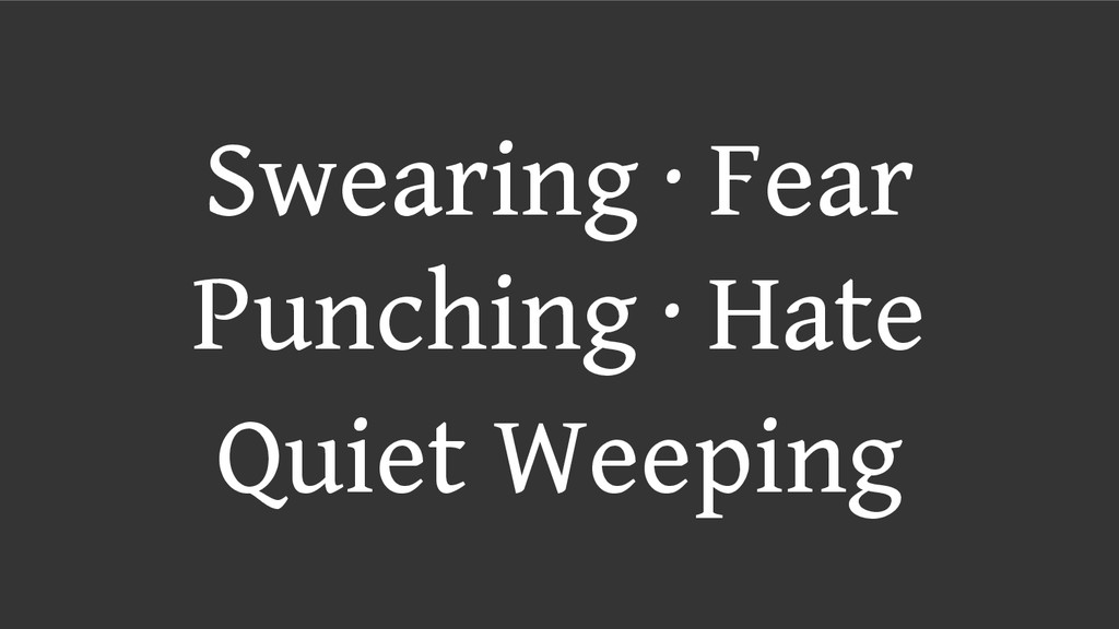 Swearing ∙ Fear Punching ∙ Hate Quiet Weeping