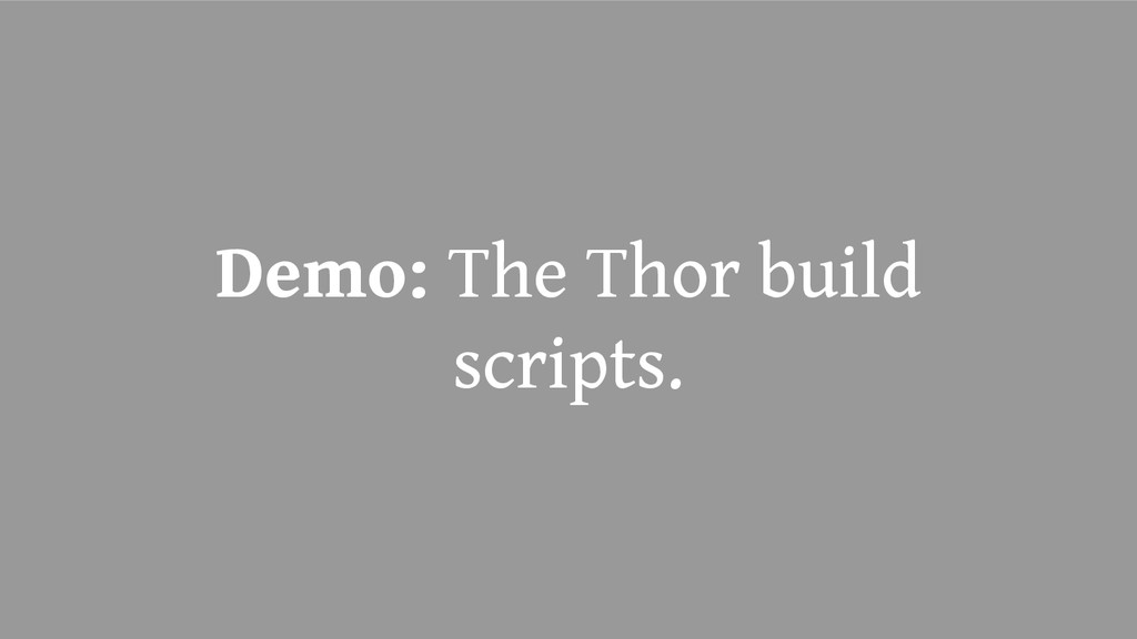 Demo: The Thor build scripts.