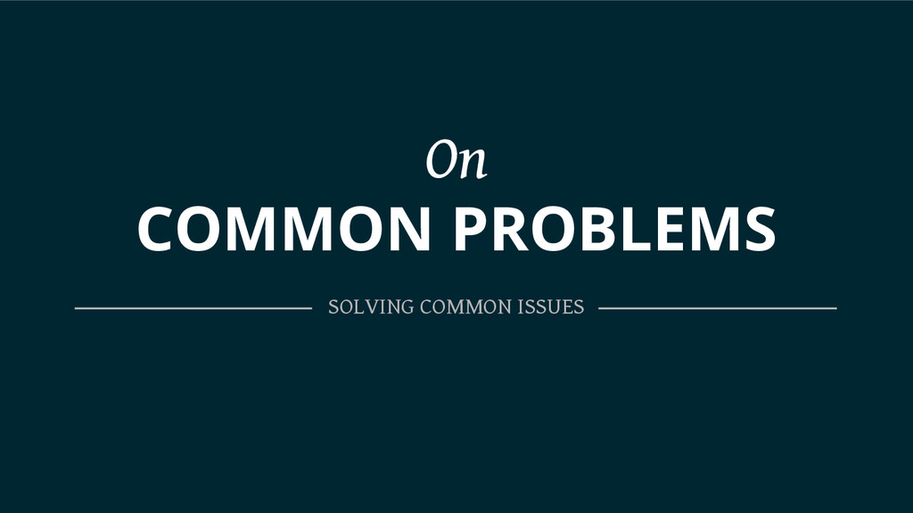 On COMMON PROBLEMS SOLVING COMMON ISSUES
