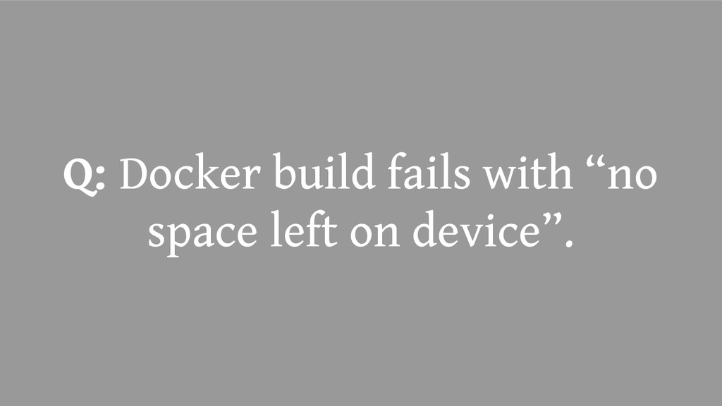 "Q: Docker build fails with ""no space left on de..."