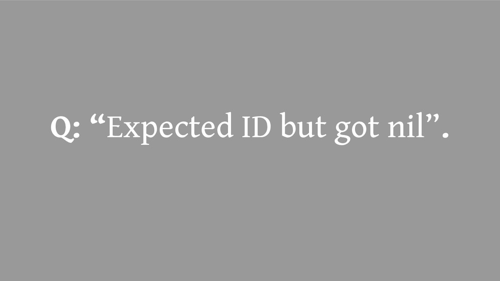 "Q: ""Expected ID but got nil""."