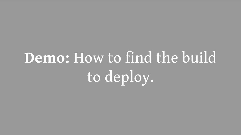 Demo: How to find the build to deploy.
