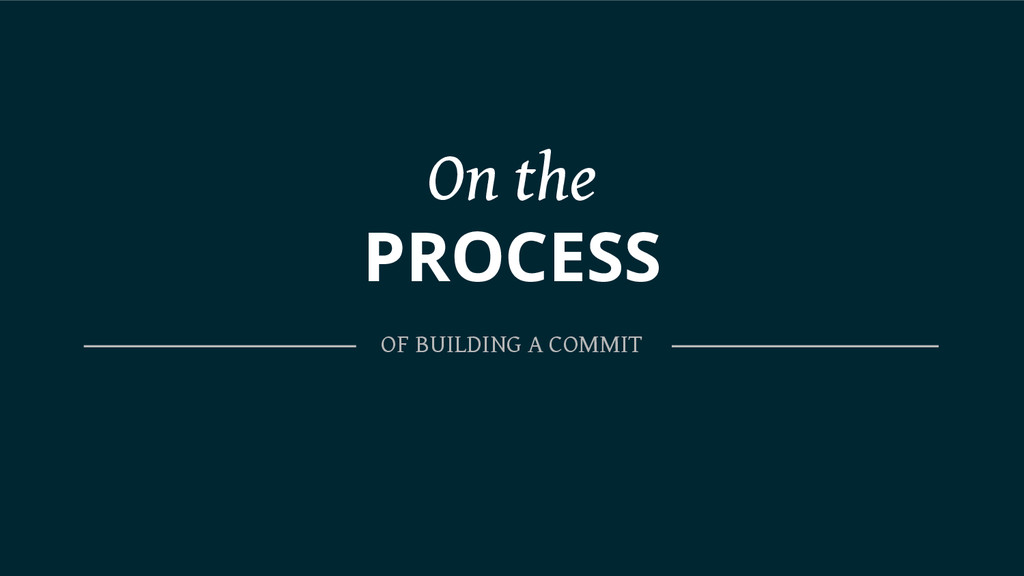 On the PROCESS OF BUILDING A COMMIT
