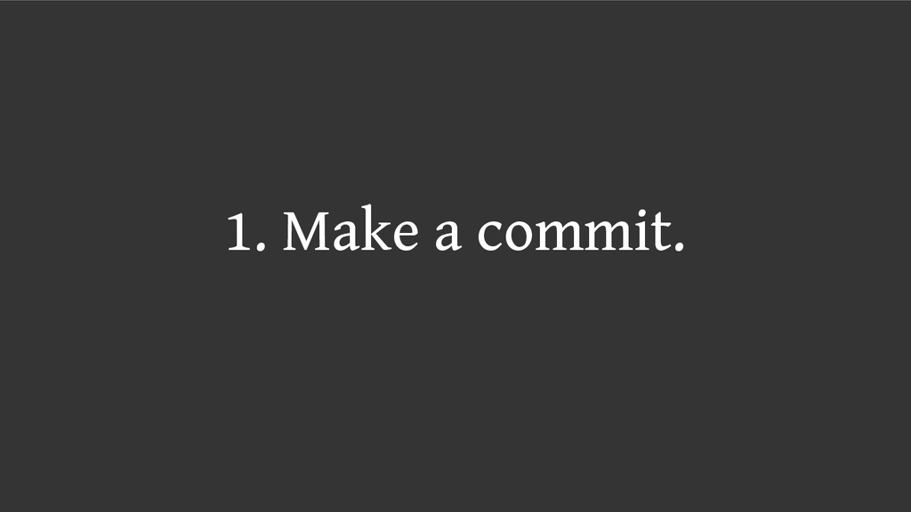 1. Make a commit.