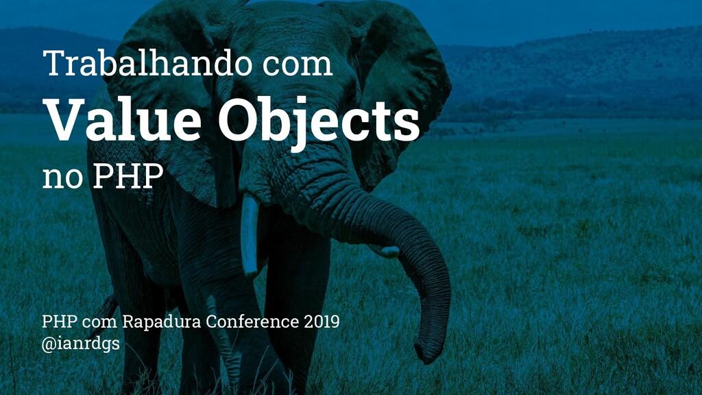 Trabalhando com Value Objects no PHP PHP com Ra...