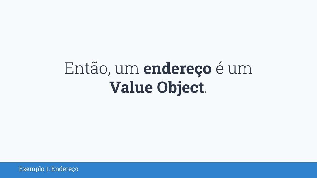 Exemplo 1: Endereço endereço Value Object