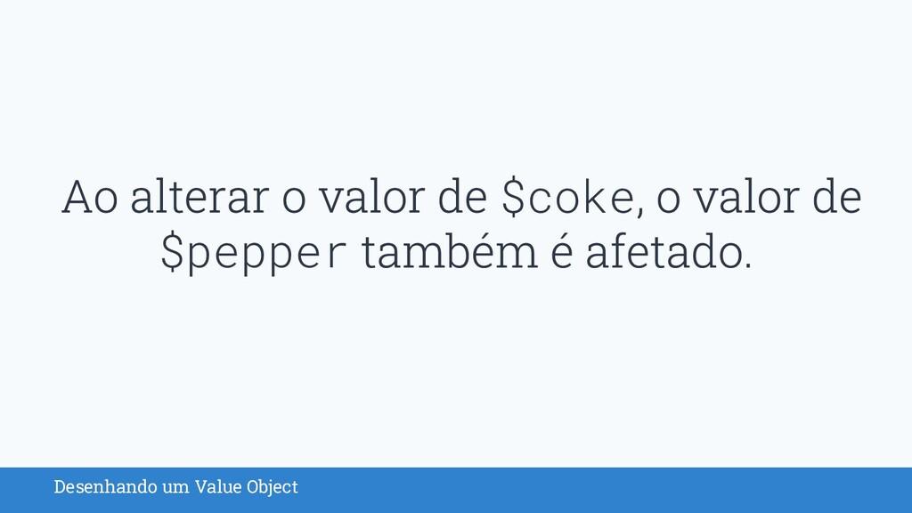 Desenhando um Value Object $coke $pepper