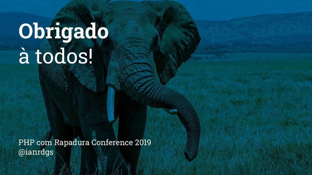 Obrigado à todos! PHP com Rapadura Conference 2...