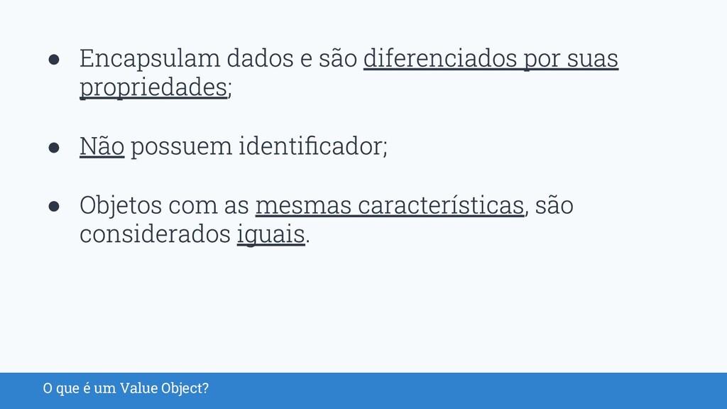 O que é um Value Object? ● ● ●