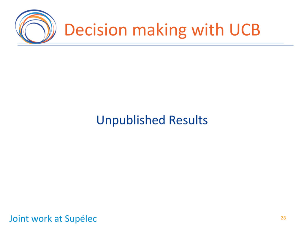 Decision(making(with(UCB( 28( Joint(work(at(Sup...